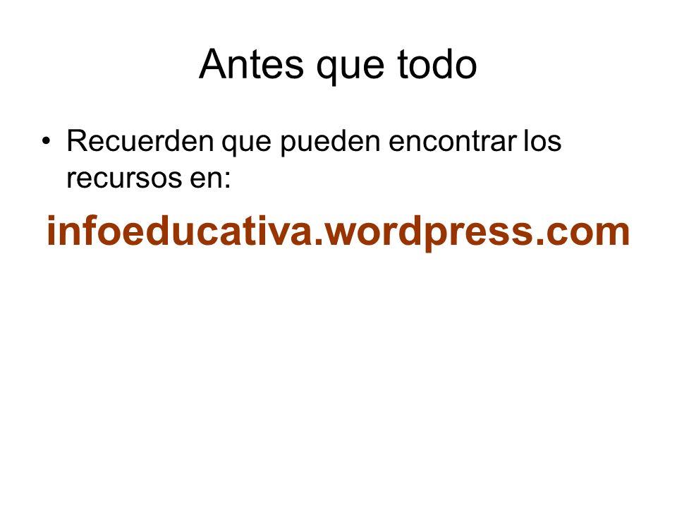 Antes que todo Recuerden que pueden encontrar los recursos en: infoeducativa.wordpress.com