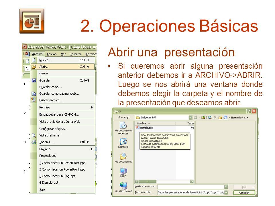 2. Operaciones Básicas Abrir una presentación Si queremos abrir alguna presentación anterior debemos ir a ARCHIVO->ABRIR. Luego se nos abrirá una vent