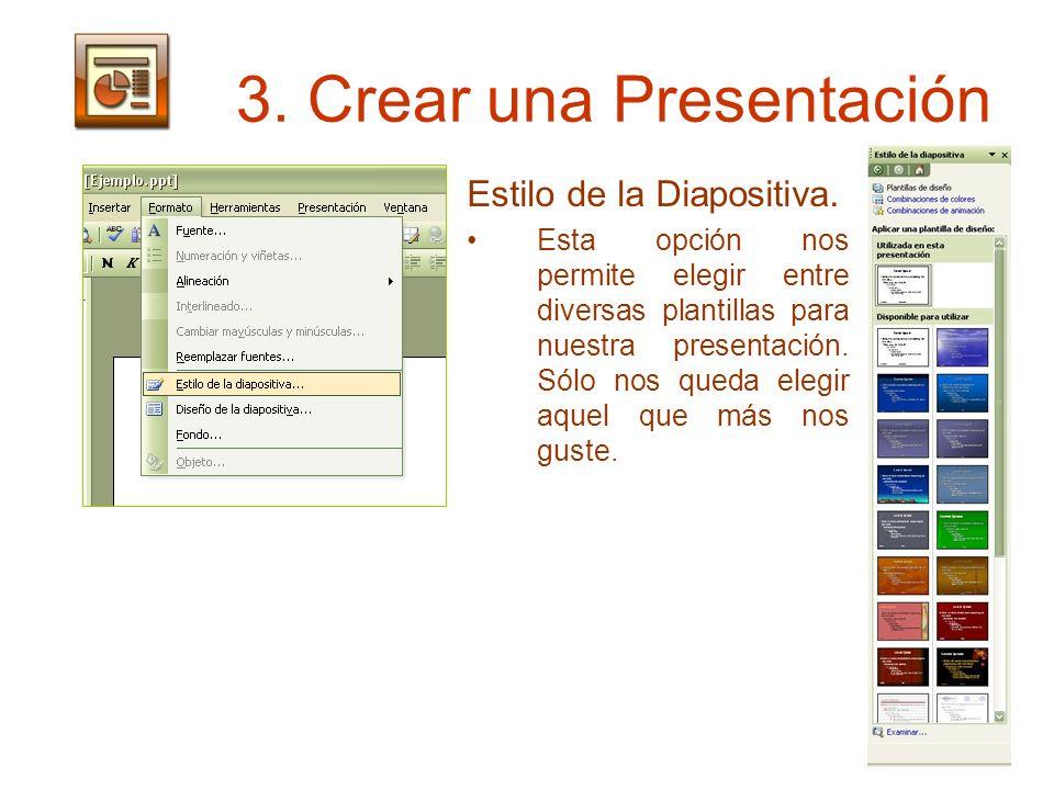 3. Crear una Presentación Estilo de la Diapositiva. Esta opción nos permite elegir entre diversas plantillas para nuestra presentación. Sólo nos queda