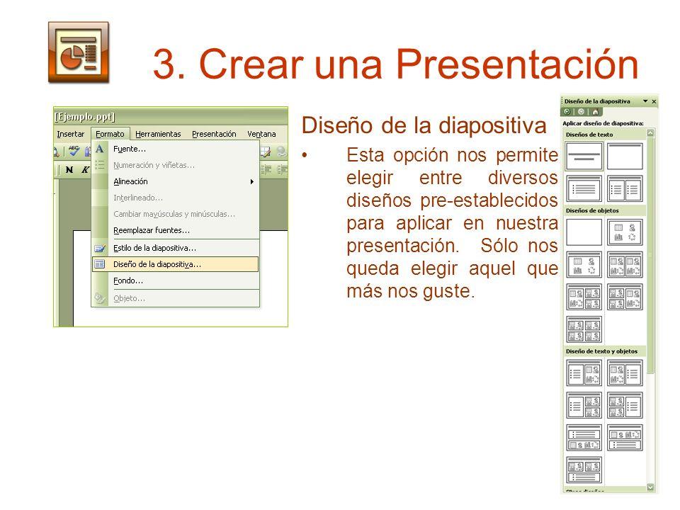 3. Crear una Presentación Diseño de la diapositiva Esta opción nos permite elegir entre diversos diseños pre-establecidos para aplicar en nuestra pres