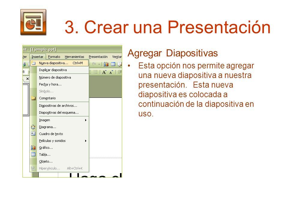 3. Crear una Presentación Agregar Diapositivas Esta opción nos permite agregar una nueva diapositiva a nuestra presentación. Esta nueva diapositiva es