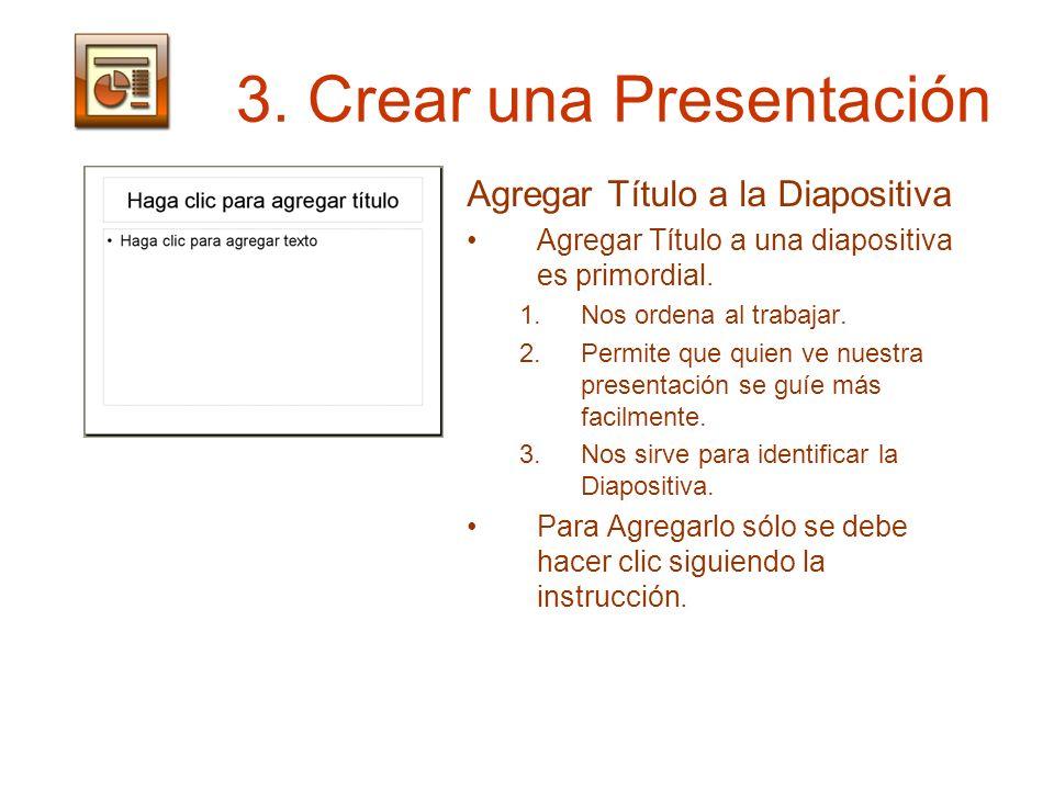 3. Crear una Presentación Agregar Título a la Diapositiva Agregar Título a una diapositiva es primordial. 1.Nos ordena al trabajar. 2.Permite que quie