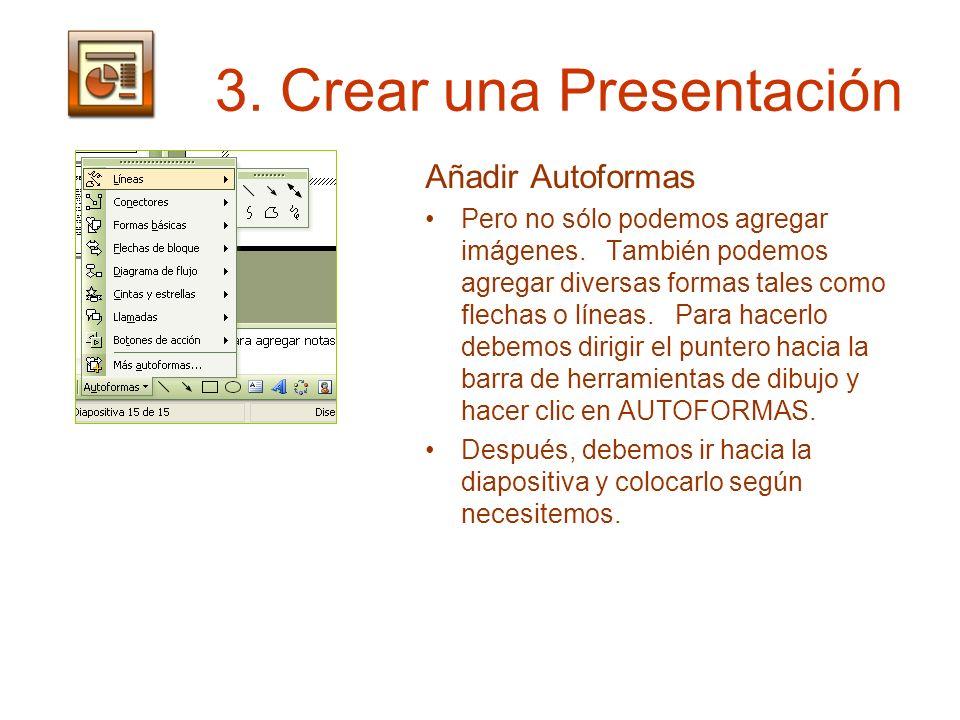 3. Crear una Presentación Añadir Autoformas Pero no sólo podemos agregar imágenes. También podemos agregar diversas formas tales como flechas o líneas