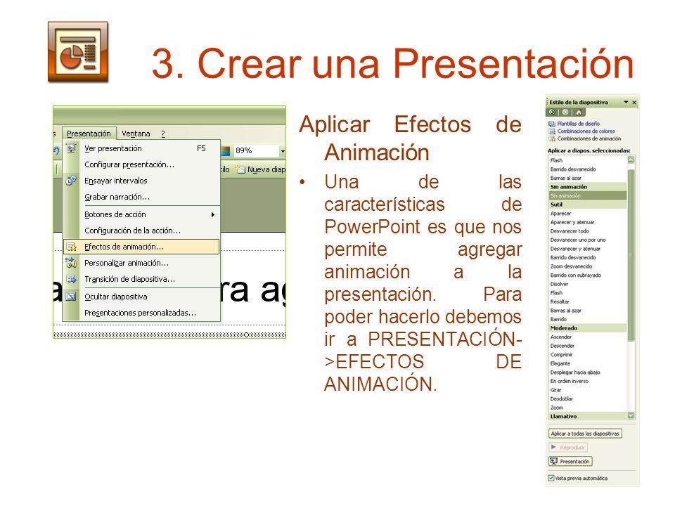 3. Crear una Presentación Aplicar Efectos de Animación Una de las características de PowerPoint es que nos permite agregar animación a la presentación