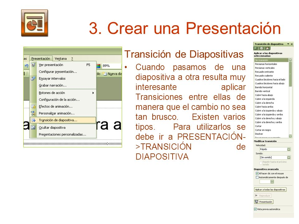3. Crear una Presentación Transición de Diapositivas Cuando pasamos de una diapositiva a otra resulta muy interesante aplicar Transiciones entre ellas