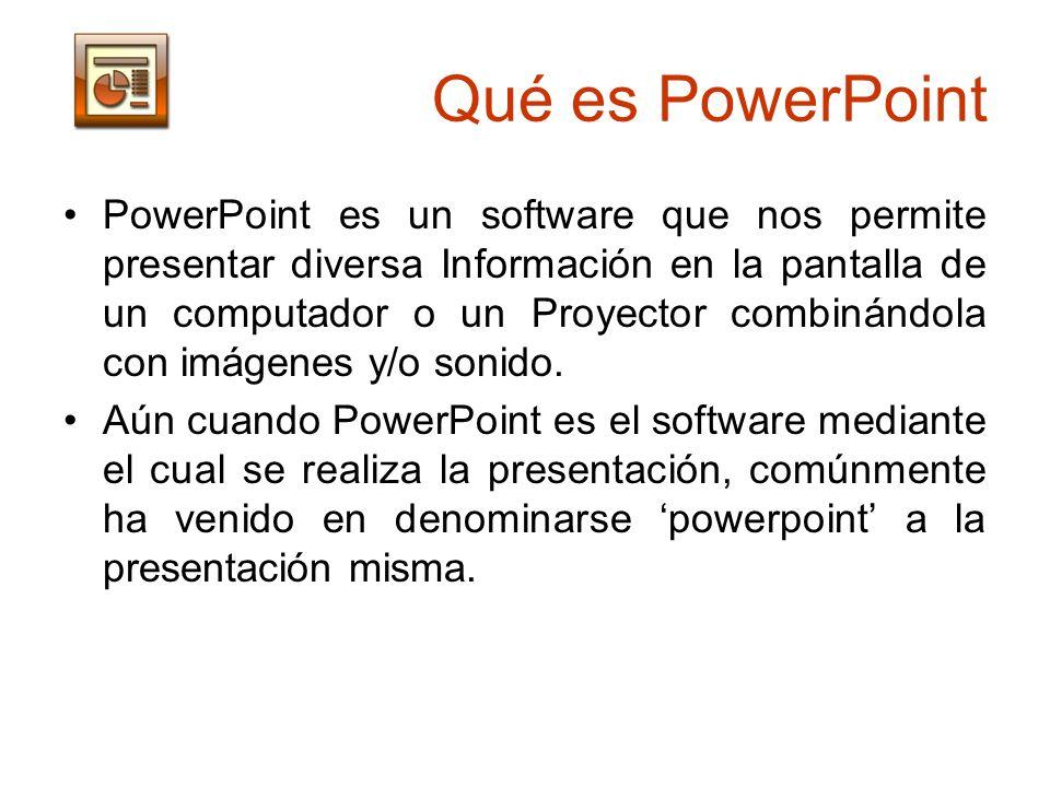 Qué es PowerPoint PowerPoint es un software que nos permite presentar diversa Información en la pantalla de un computador o un Proyector combinándola