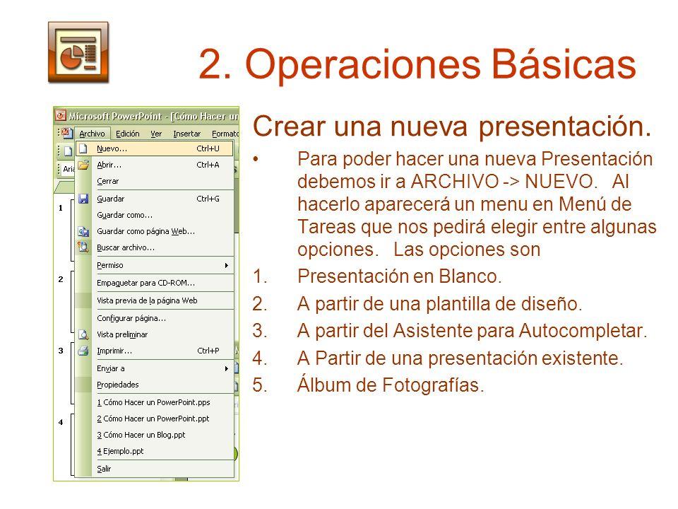 2. Operaciones Básicas Crear una nueva presentación. Para poder hacer una nueva Presentación debemos ir a ARCHIVO -> NUEVO. Al hacerlo aparecerá un me