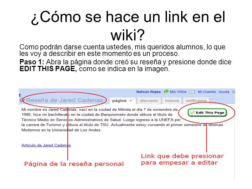 ¿Cómo se hace un link en el wiki? Como podrán darse cuenta ustedes, mis queridos alumnos, lo que les voy a describir en este momento es un proceso. Pa