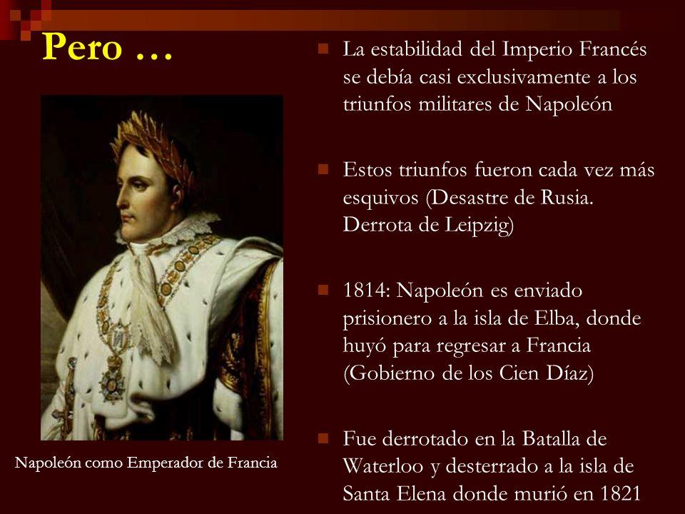 Pero … La estabilidad del Imperio Francés se debía casi exclusivamente a los triunfos militares de Napoleón Estos triunfos fueron cada vez más esquivo