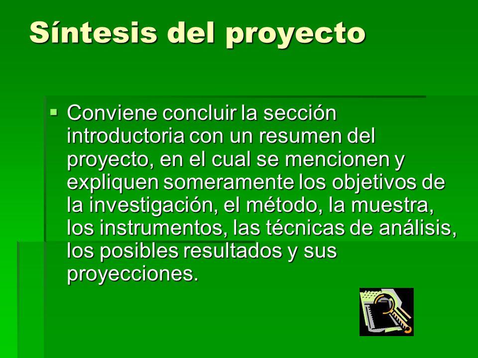 Síntesis del proyecto Conviene concluir la sección introductoria con un resumen del proyecto, en el cual se mencionen y expliquen someramente los obje