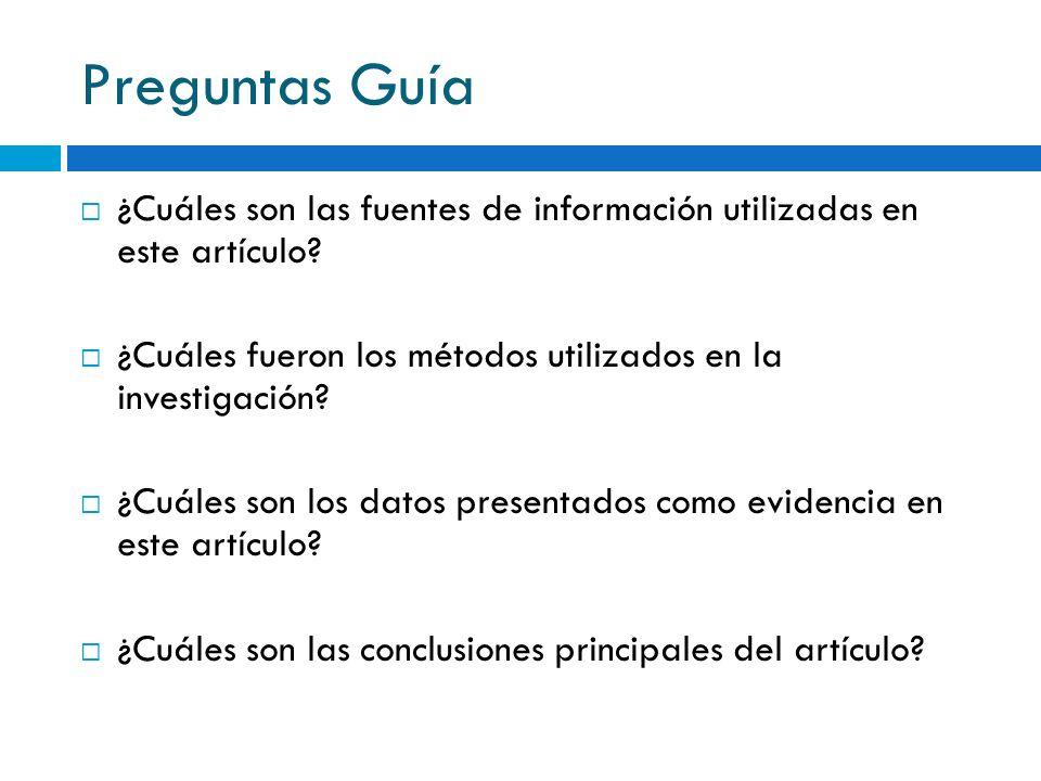 Preguntas Guía ¿Cuáles son las fuentes de información utilizadas en este artículo? ¿Cuáles fueron los métodos utilizados en la investigación? ¿Cuáles