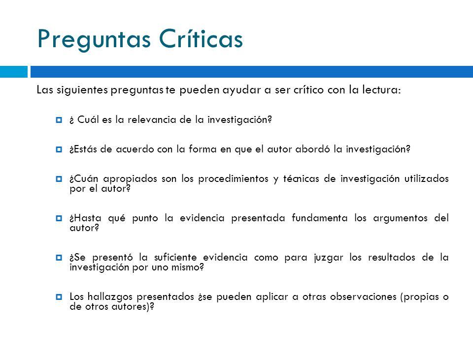 Preguntas Críticas Las siguientes preguntas te pueden ayudar a ser crítico con la lectura: ¿ Cuál es la relevancia de la investigación? ¿Estás de acue