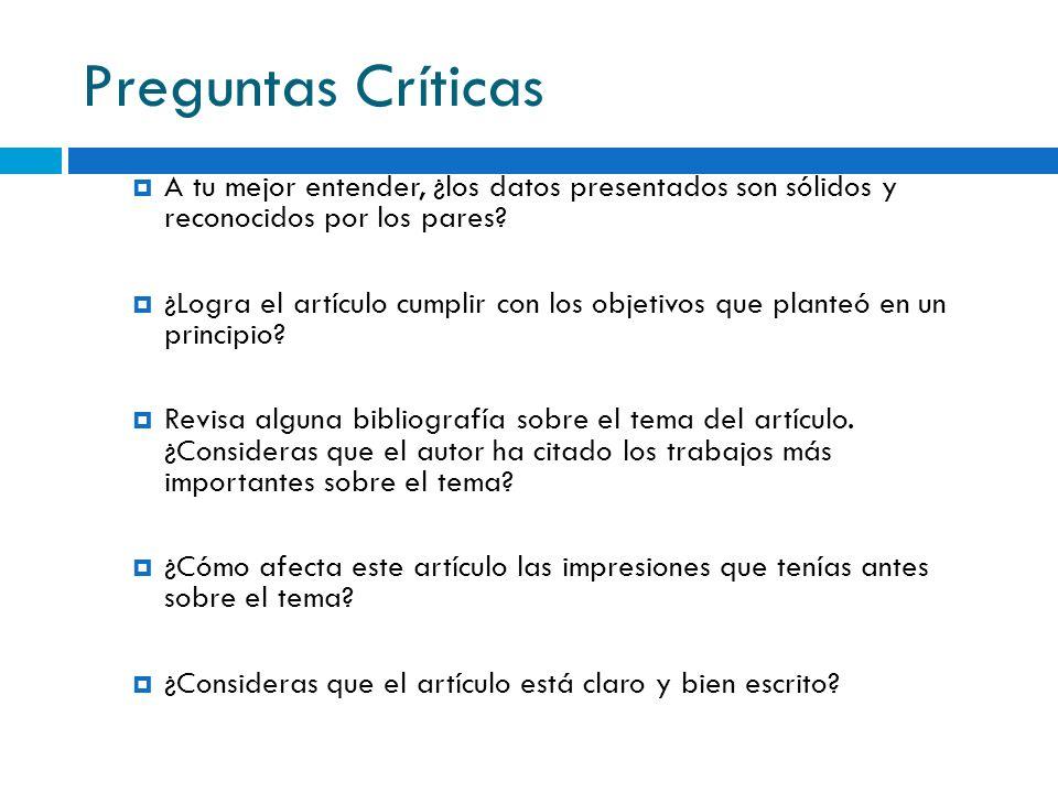 Preguntas Críticas A tu mejor entender, ¿los datos presentados son sólidos y reconocidos por los pares? ¿Logra el artículo cumplir con los objetivos q