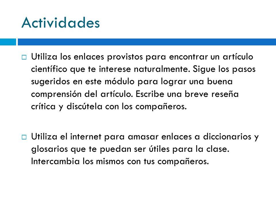 Actividades Utiliza los enlaces provistos para encontrar un artículo científico que te interese naturalmente. Sigue los pasos sugeridos en este módulo