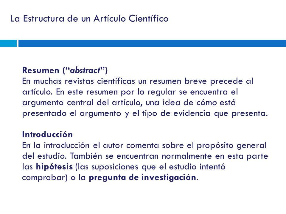 La Estructura de un Artículo Científico Resumen (abstract) En muchas revistas científicas un resumen breve precede al artículo. En este resumen por lo