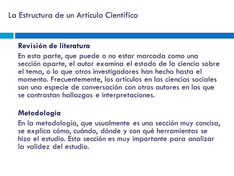 La Estructura de un Artículo Científico Revisión de literatura En esta parte, que puede o no estar marcada como una sección aparte, el autor examina e
