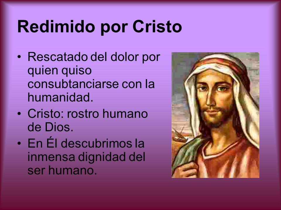 Redimido por Cristo Rescatado del dolor por quien quiso consubtanciarse con la humanidad. Cristo: rostro humano de Dios. En Él descubrimos la inmensa