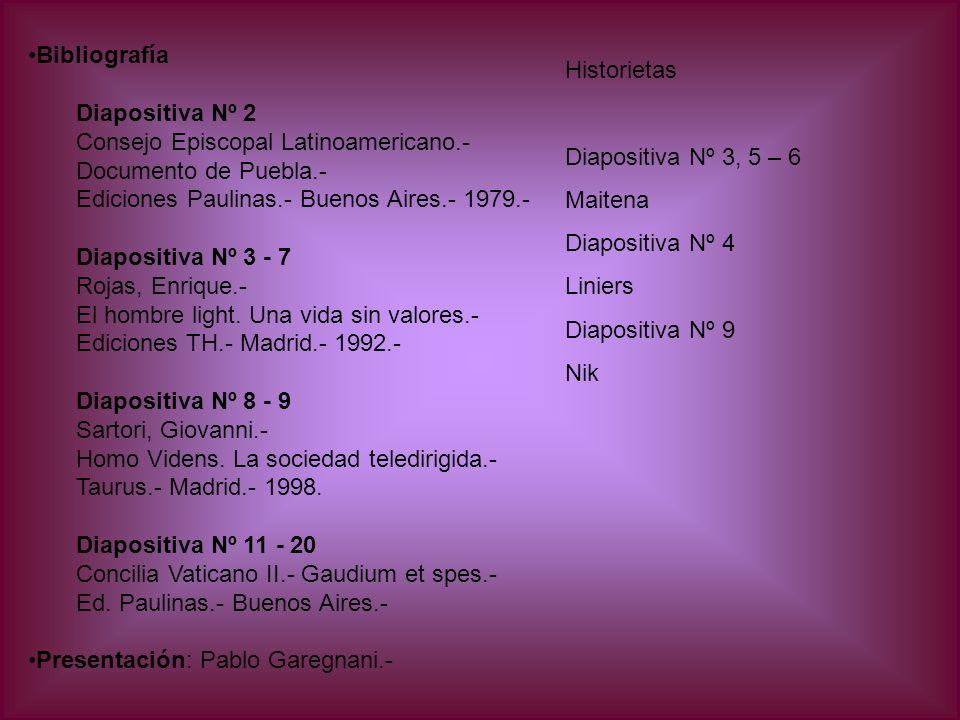 Bibliografía Diapositiva Nº 2 Consejo Episcopal Latinoamericano.- Documento de Puebla.- Ediciones Paulinas.- Buenos Aires.- 1979.- Diapositiva Nº 3 - 7 Rojas, Enrique.- El hombre light.