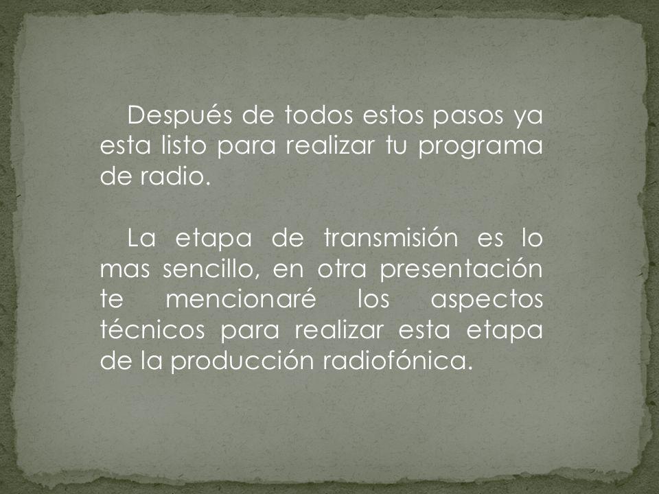 Después de todos estos pasos ya esta listo para realizar tu programa de radio. La etapa de transmisión es lo mas sencillo, en otra presentación te men