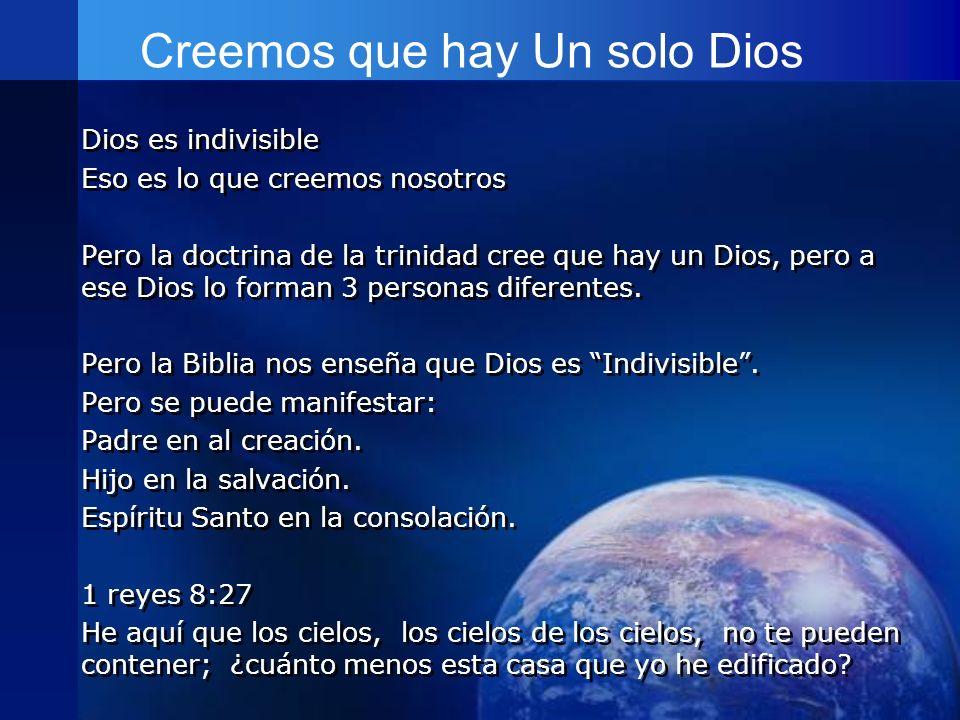 Creemos que hay Un solo Dios Dios es indivisible Eso es lo que creemos nosotros Pero la doctrina de la trinidad cree que hay un Dios, pero a ese Dios
