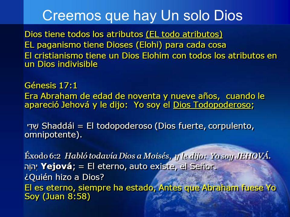 Creemos que hay Un solo Dios Dios tiene todos los atributos (EL todo atributos) EL paganismo tiene Dioses (Elohi) para cada cosa El cristianismo tiene