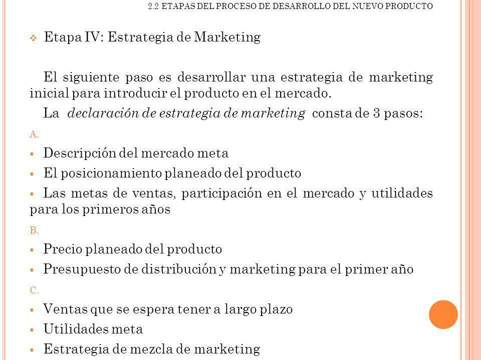 2.2 ETAPAS DEL PROCESO DE DESARROLLO DEL NUEVO PRODUCTO Etapa IV: Estrategia de Marketing El siguiente paso es desarrollar una estrategia de marketing
