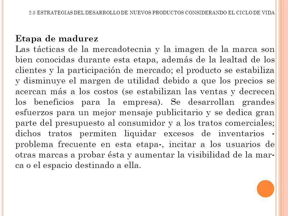 2.5 ESTRATEGIAS DEL DESARROLLO DE NUEVOS PRODUCTOS CONSIDERANDO EL CICLO DE VIDA Etapa de madurez Las tácticas de la mercadotecnia y la imagen de la m