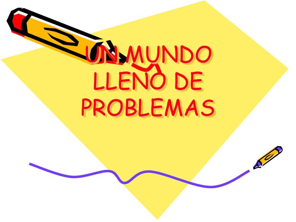 UN MUNDO LLENO DE PROBLEMAS