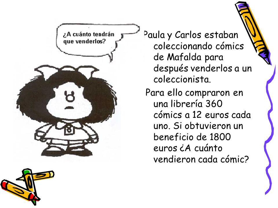 Paula y Carlos estaban coleccionando cómics de Mafalda para después venderlos a un coleccionista. Para ello compraron en una librería 360 cómics a 12