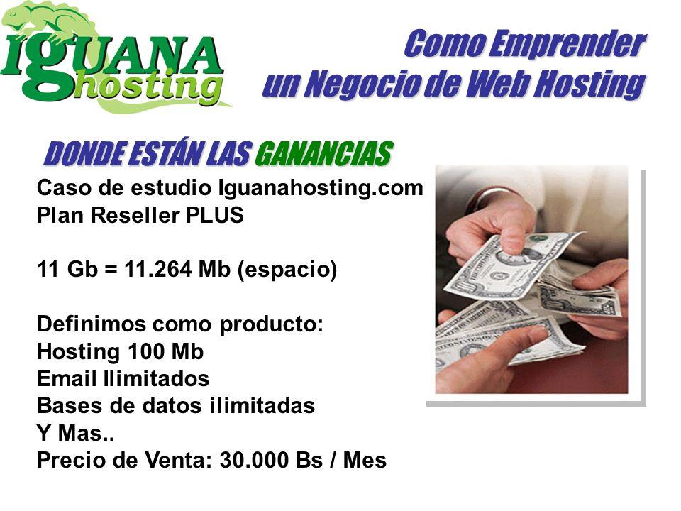 Como Emprender un Negocio de Web Hosting DONDE ESTÁN LAS GANANCIAS PlanWeb100Web200 Espacio libre (en MB) 100200 Renta Básica (en Bs.) 64.000159.800 Costo del MB adicional (en Bs.) 1.290 Buzones POP incluidos 2535 Caso de estudio: Telcel.net