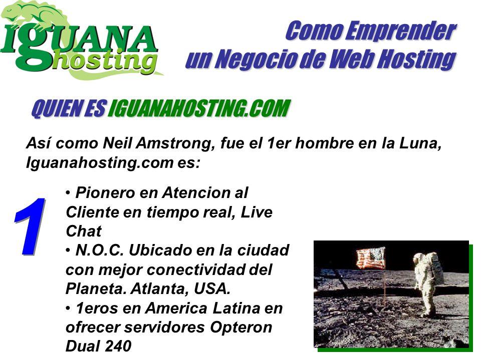 Como Emprender un Negocio de Web Hosting QUIEN ES IGUANAHOSTING.COM Así como Neil Amstrong, fue el 1er hombre en la Luna, Iguanahosting.com es: Pionero en Atencion al Cliente en tiempo real, Live Chat N.O.C.