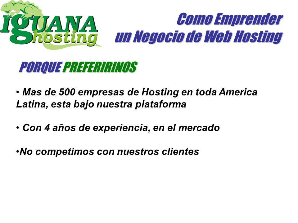 Como Emprender un Negocio de Web Hosting PORQUE PREFERIRINOS Mas de 500 empresas de Hosting en toda America Latina, esta bajo nuestra plataforma Con 4 años de experiencia, en el mercado No competimos con nuestros clientes