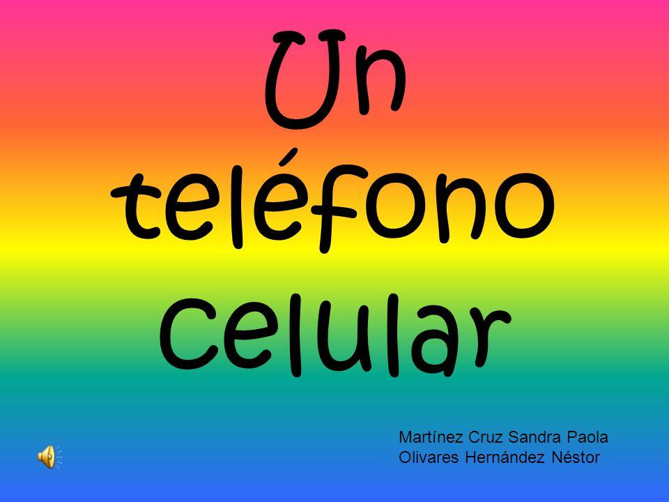 Un teléfono celular Martínez Cruz Sandra Paola Olivares Hernández Néstor