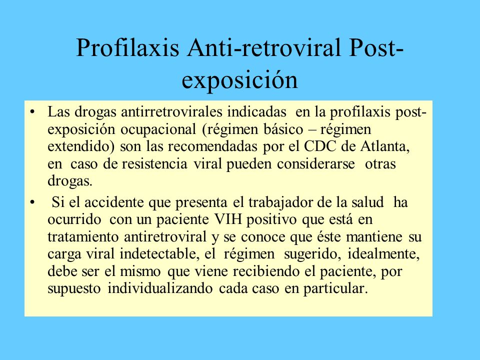 Profilaxis Anti-retroviral Post- exposición Las drogas antirretrovirales indicadas en la profilaxis post- exposición ocupacional (régimen básico – rég