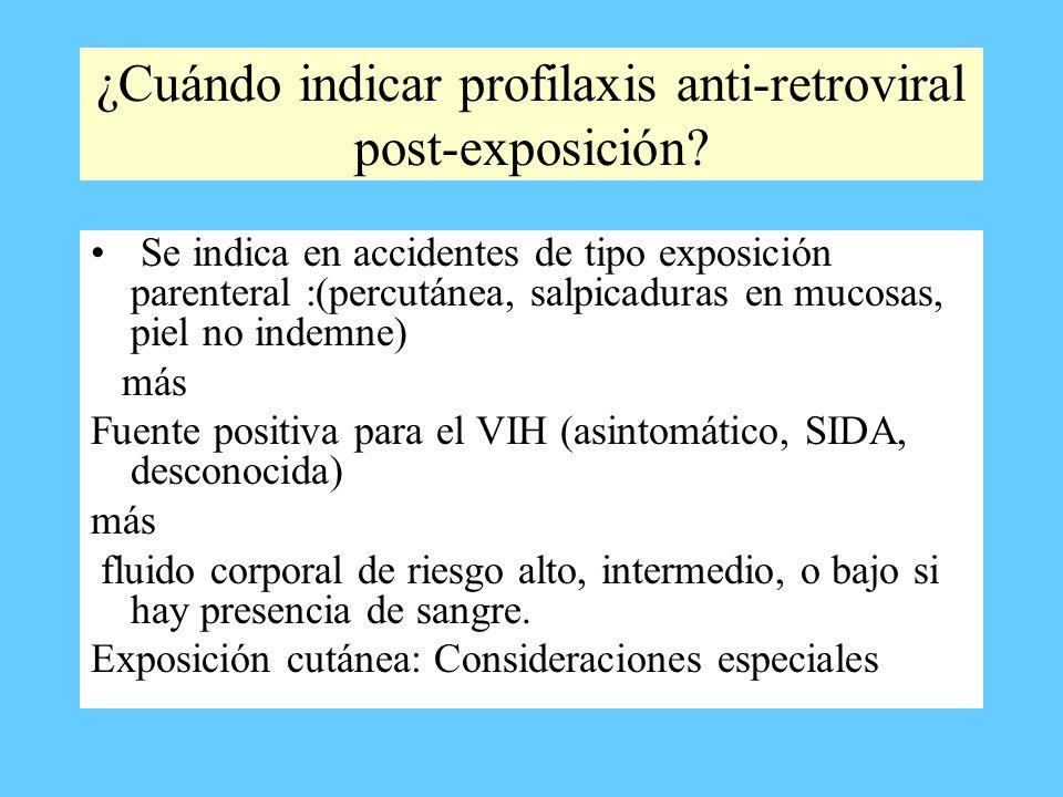 ¿Cuándo indicar profilaxis anti-retroviral post-exposición? Se indica en accidentes de tipo exposición parenteral :(percutánea, salpicaduras en mucosa