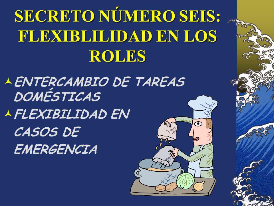 SECRETO NÚMERO SEIS: FLEXIBLILIDAD EN LOS ROLES ENTERCAMBIO DE TAREAS DOMÉSTICAS FLEXIBILIDAD EN CASOS DE EMERGENCIA
