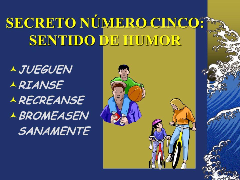 SECRETO NÚMERO CINCO: SENTIDO DE HUMOR JUEGUEN RIANSE RECREANSE BROMEASEN SANAMENTE