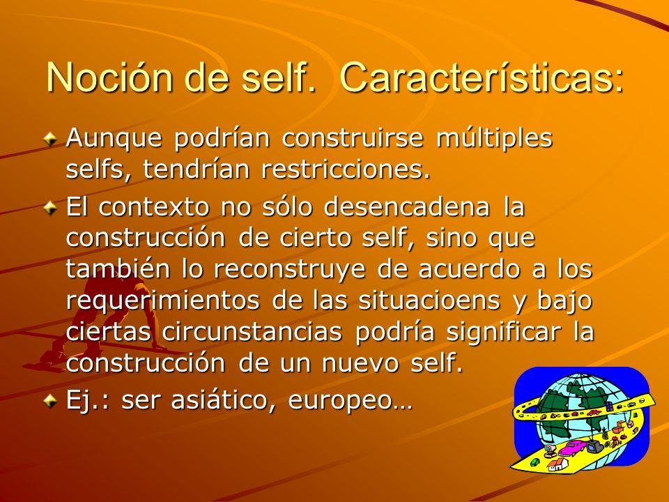 Noción de self. Características: Aunque podrían construirse múltiples selfs, tendrían restricciones. El contexto no sólo desencadena la construcción d