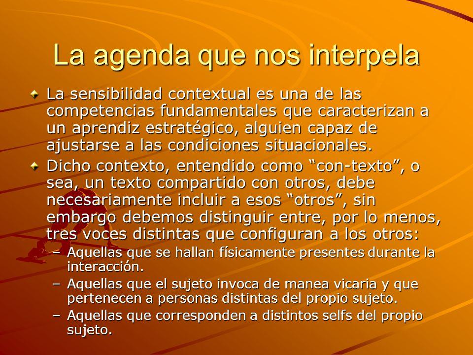 La agenda que nos interpela La sensibilidad contextual es una de las competencias fundamentales que caracterizan a un aprendiz estratégico, alguien ca
