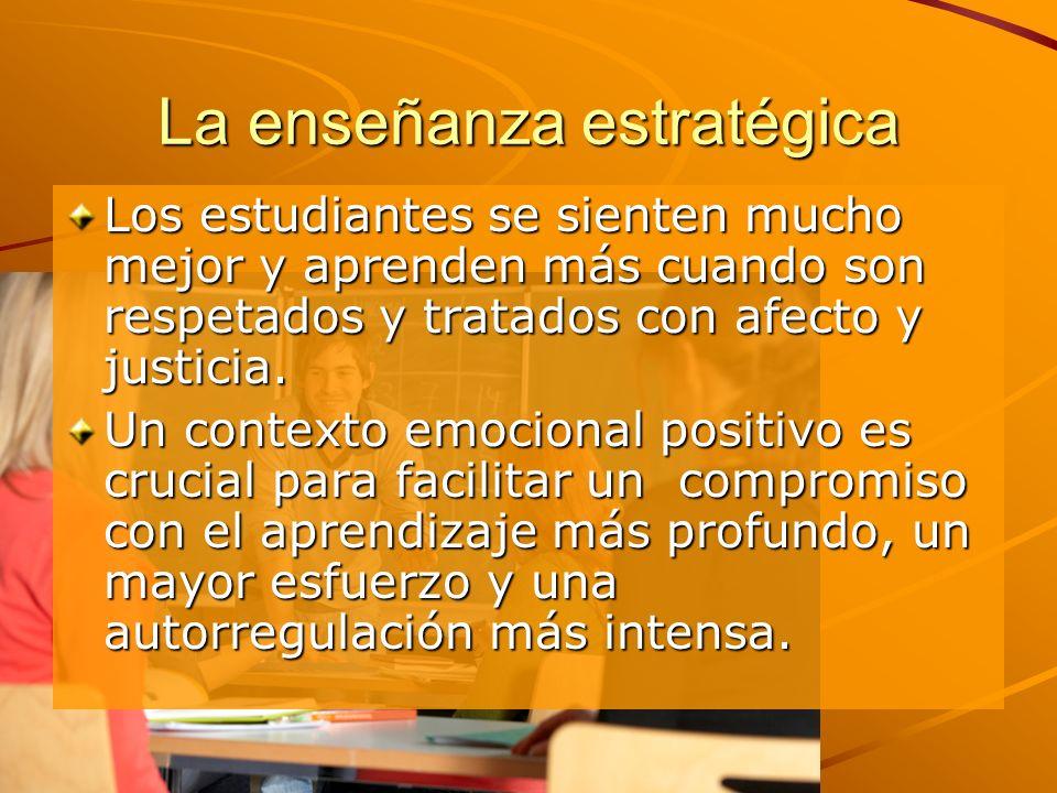 La enseñanza estratégica Los estudiantes se sienten mucho mejor y aprenden más cuando son respetados y tratados con afecto y justicia. Un contexto emo