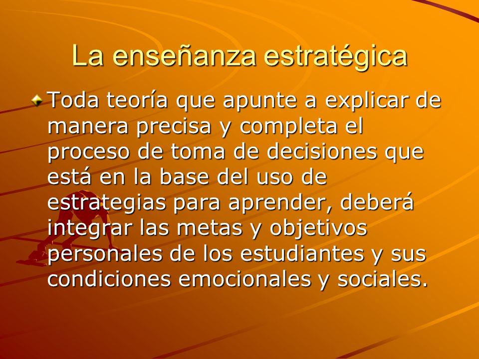 La enseñanza estratégica Toda teoría que apunte a explicar de manera precisa y completa el proceso de toma de decisiones que está en la base del uso d