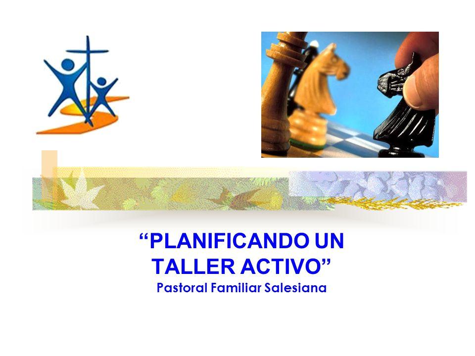 PLANIFICANDO UN TALLER ACTIVO Pastoral Familiar Salesiana