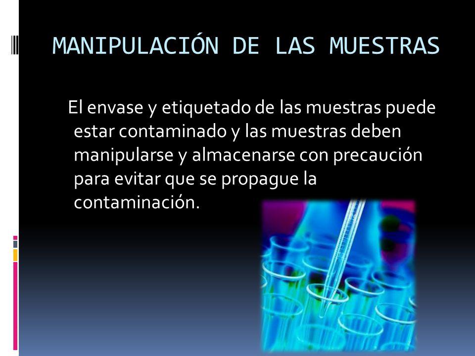 MANIPULACIÓN DE LAS MUESTRAS El envase y etiquetado de las muestras puede estar contaminado y las muestras deben manipularse y almacenarse con precauc