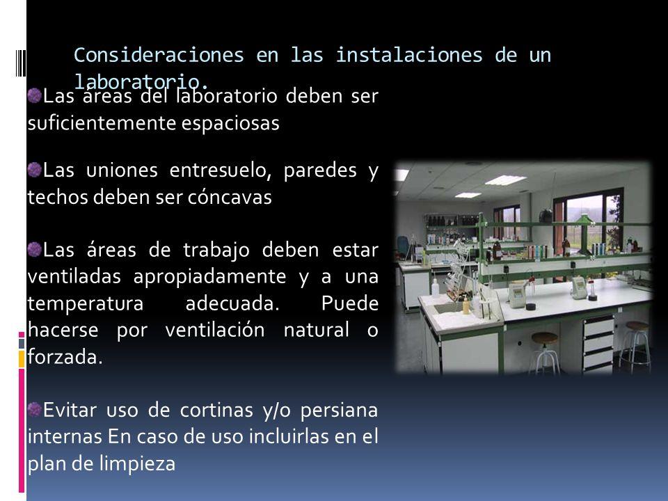 Consideraciones en las instalaciones de un laboratorio. Las áreas del laboratorio deben ser suficientemente espaciosas Las uniones entresuelo, paredes