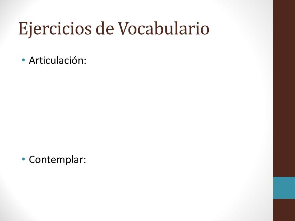 Ejercicios de Vocabulario Articulación: Contemplar: