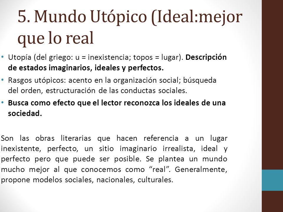 5.Mundo Utópico (Ideal:mejor que lo real Utopía (del griego: u = inexistencia; topos = lugar).