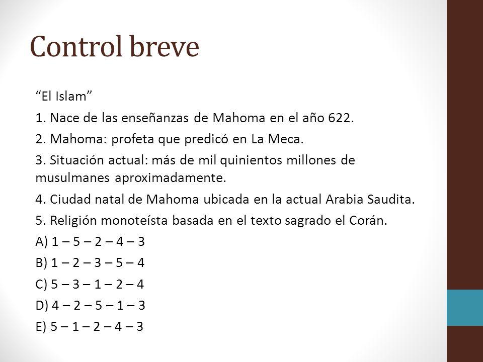 Control breve El Islam 1.Nace de las enseñanzas de Mahoma en el año 622.