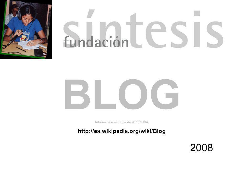 2008 BLOG Informacion extraída de WIKIPEDIA http://es.wikipedia.org/wiki/Blog
