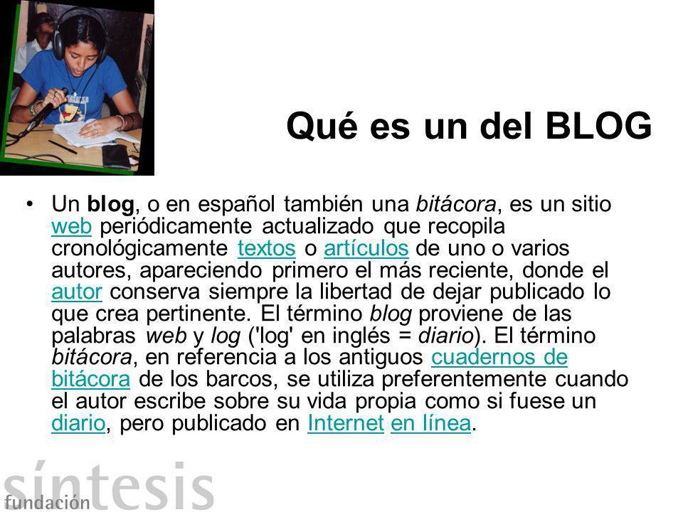 Qué es un del BLOG Un blog, o en español también una bitácora, es un sitio web periódicamente actualizado que recopila cronológicamente textos o artíc
