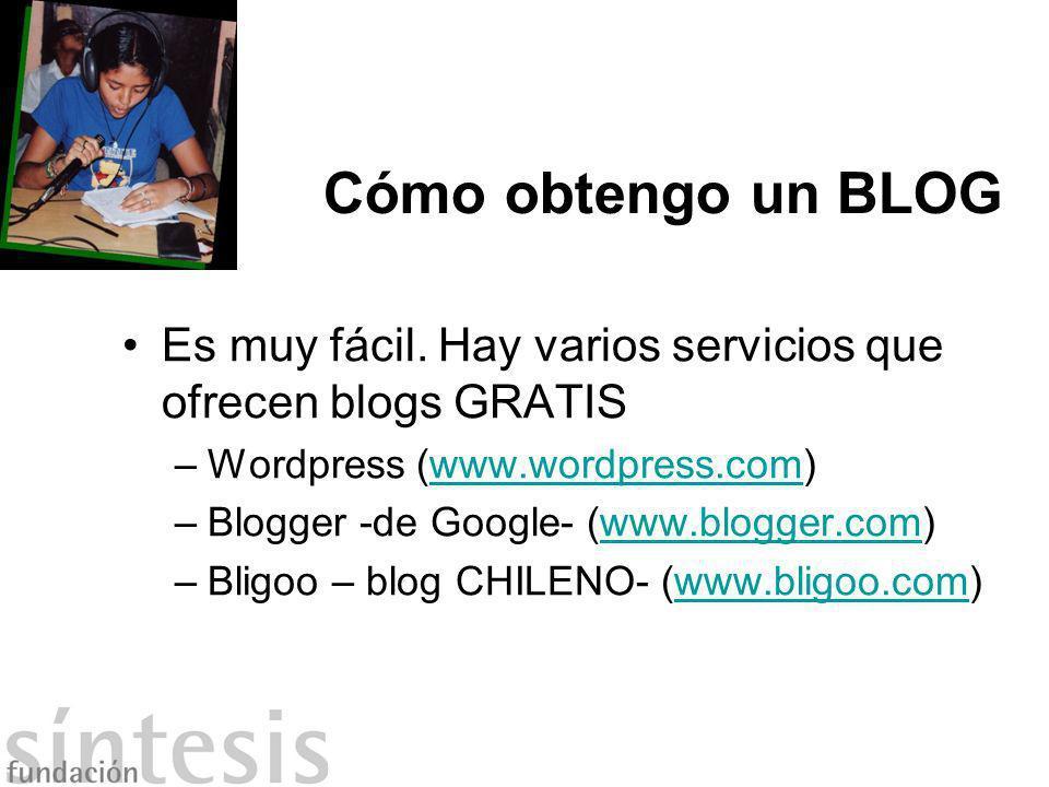 Cómo obtengo un BLOG Es muy fácil. Hay varios servicios que ofrecen blogs GRATIS –Wordpress (www.wordpress.com)www.wordpress.com –Blogger -de Google-